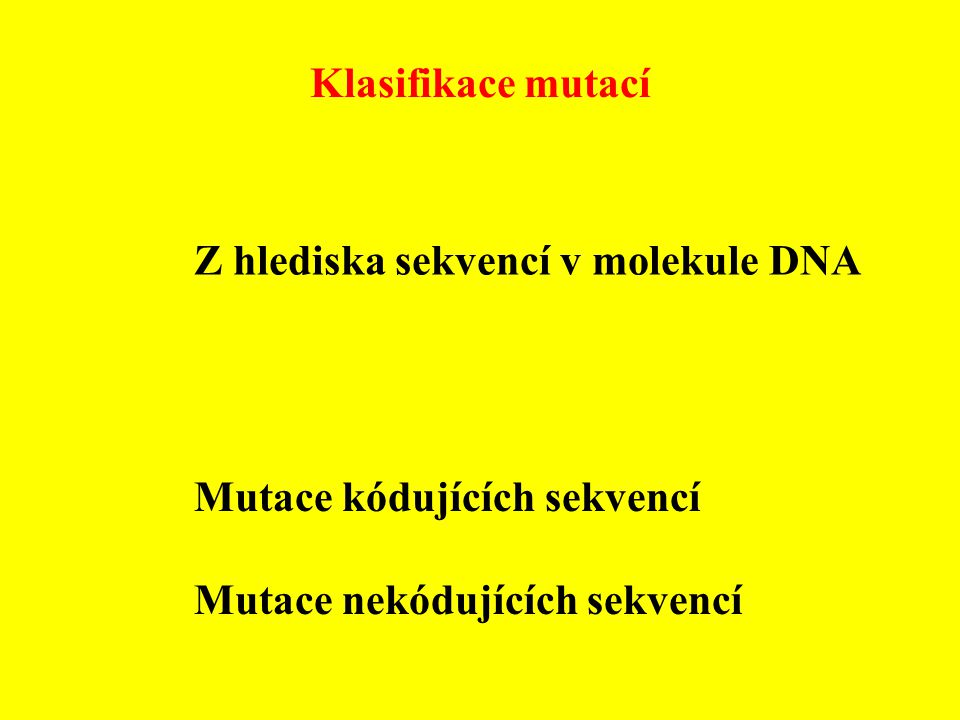 Klasifikace mutací Podle účinku na fenotyp nositele se člení na mutace Vitální Letální Semiletální Subvitální