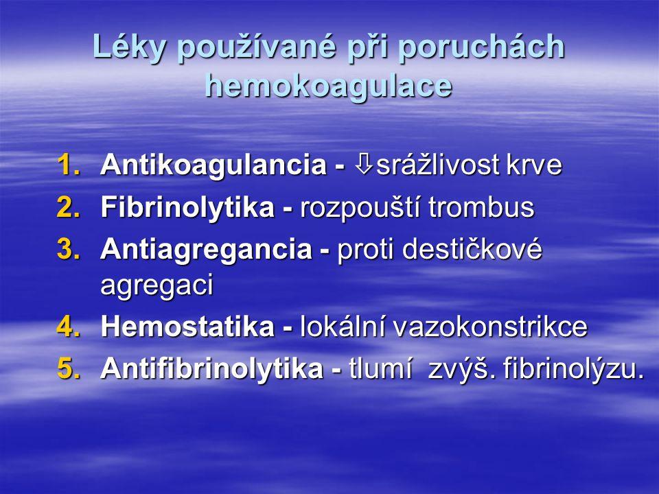 Léky používané při poruchách hemokoagulace 1.Antikoagulancia -  srážlivost krve 2.Fibrinolytika - rozpouští trombus 3.Antiagregancia - proti destičkové agregaci 4.Hemostatika - lokální vazokonstrikce 5.Antifibrinolytika - tlumí zvýš.