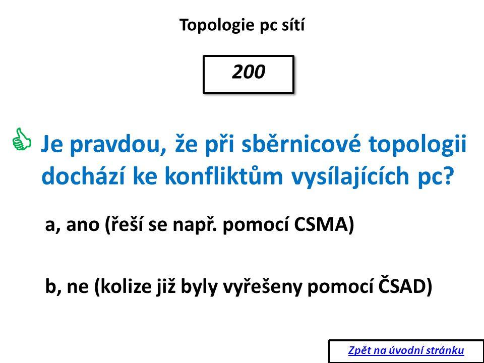 Topologie pc sítí Pokud zkolabuje v kruhové topologii jedna stanice: 200 a, celá síť je nefunkční b, síť funguje dál omezeně  Zpět na úvodní stránku