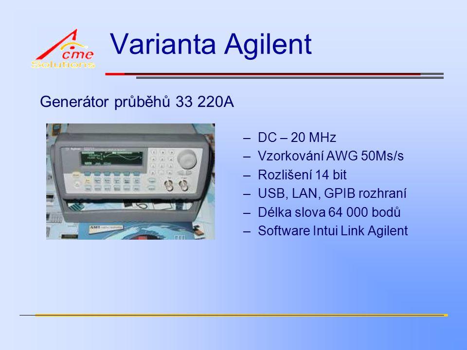 Varianta Agilent Generátor průběhů 33 220A –DC – 20 MHz –Vzorkování AWG 50Ms/s –Rozlišení 14 bit –USB, LAN, GPIB rozhraní –Délka slova 64 000 bodů –Software Intui Link Agilent
