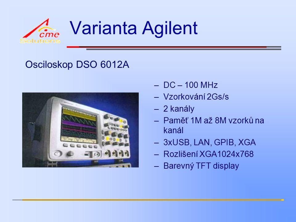 Varianta Agilent Osciloskop DSO 6012A –DC – 100 MHz –Vzorkování 2Gs/s –2 kanály –Paměť 1M až 8M vzorků na kanál –3xUSB, LAN, GPIB, XGA –Rozlišení XGA1024x768 –Barevný TFT display