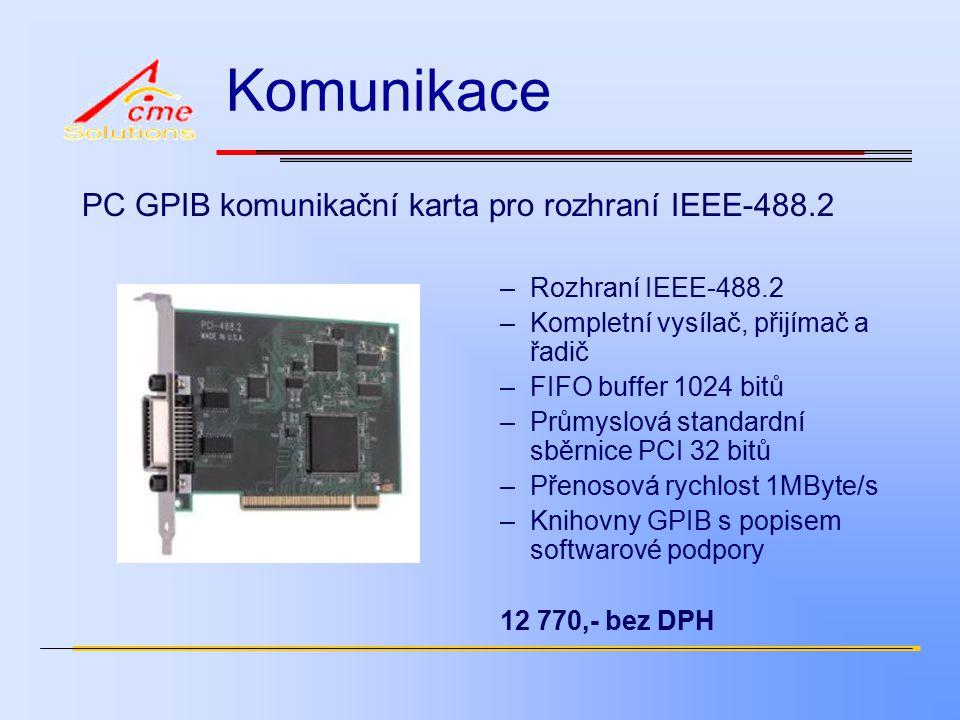 Komunikace PC GPIB komunikační karta pro rozhraní IEEE-488.2 –Rozhraní IEEE-488.2 –Kompletní vysílač, přijímač a řadič –FIFO buffer 1024 bitů –Průmyslová standardní sběrnice PCI 32 bitů –Přenosová rychlost 1MByte/s –Knihovny GPIB s popisem softwarové podpory 12 770,- bez DPH