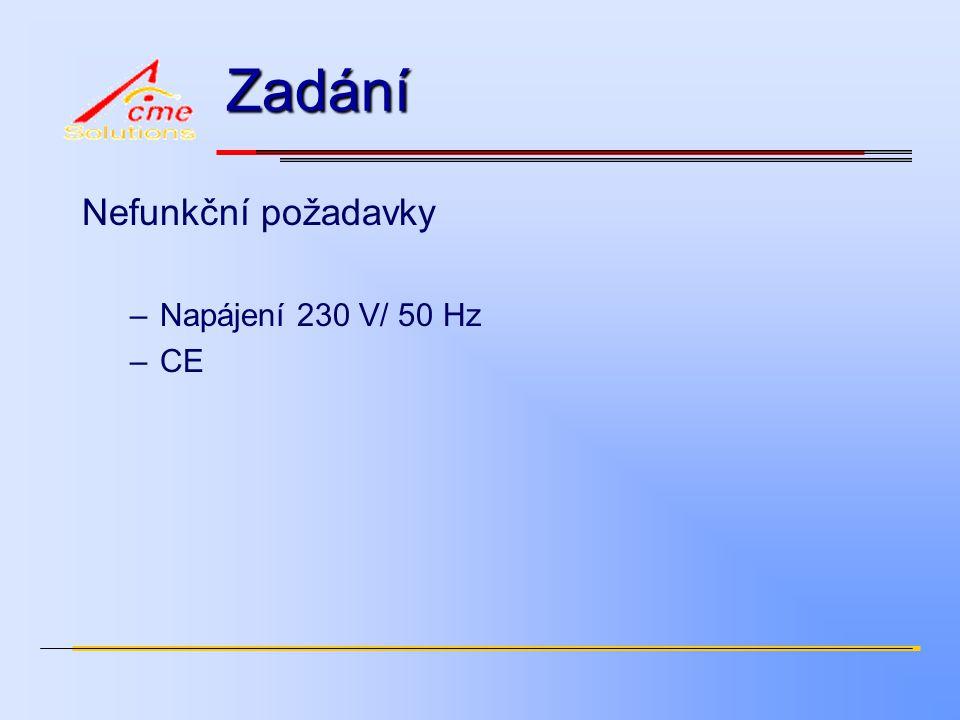 Zadání Nefunkční požadavky –Napájení 230 V/ 50 Hz –CE