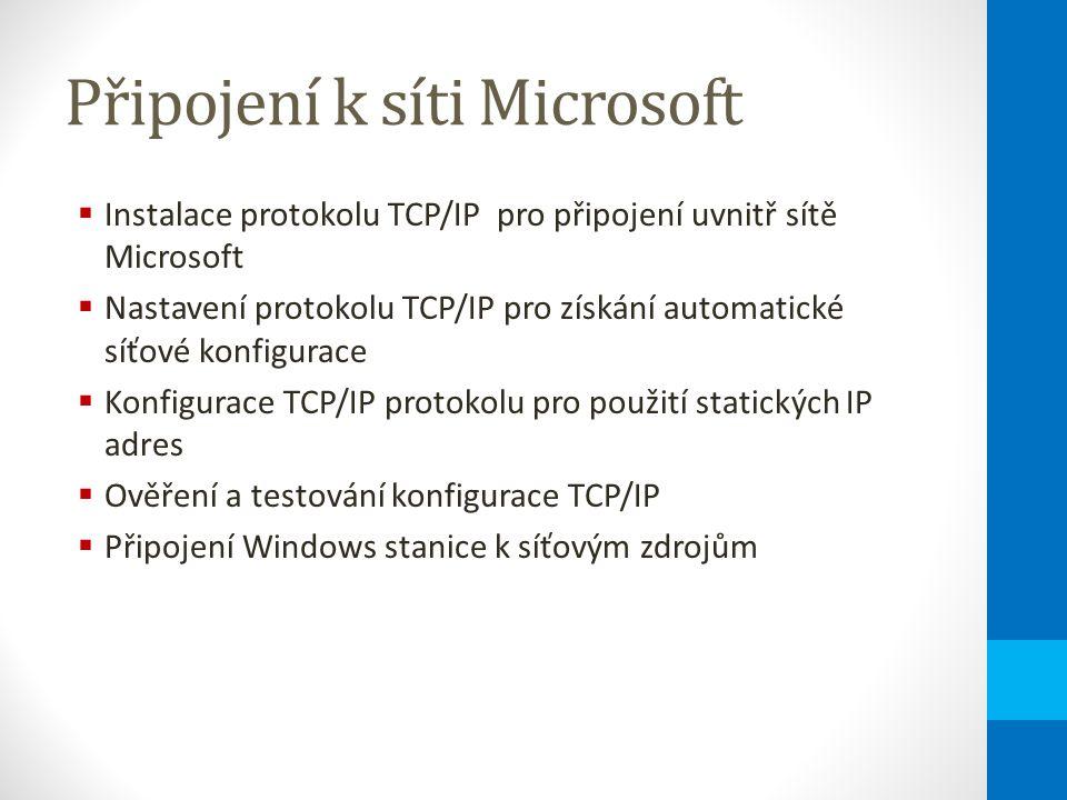 Připojení k síti Microsoft  Instalace protokolu TCP/IP pro připojení uvnitř sítě Microsoft  Nastavení protokolu TCP/IP pro získání automatické síťové konfigurace  Konfigurace TCP/IP protokolu pro použití statických IP adres  Ověření a testování konfigurace TCP/IP  Připojení Windows stanice k síťovým zdrojům