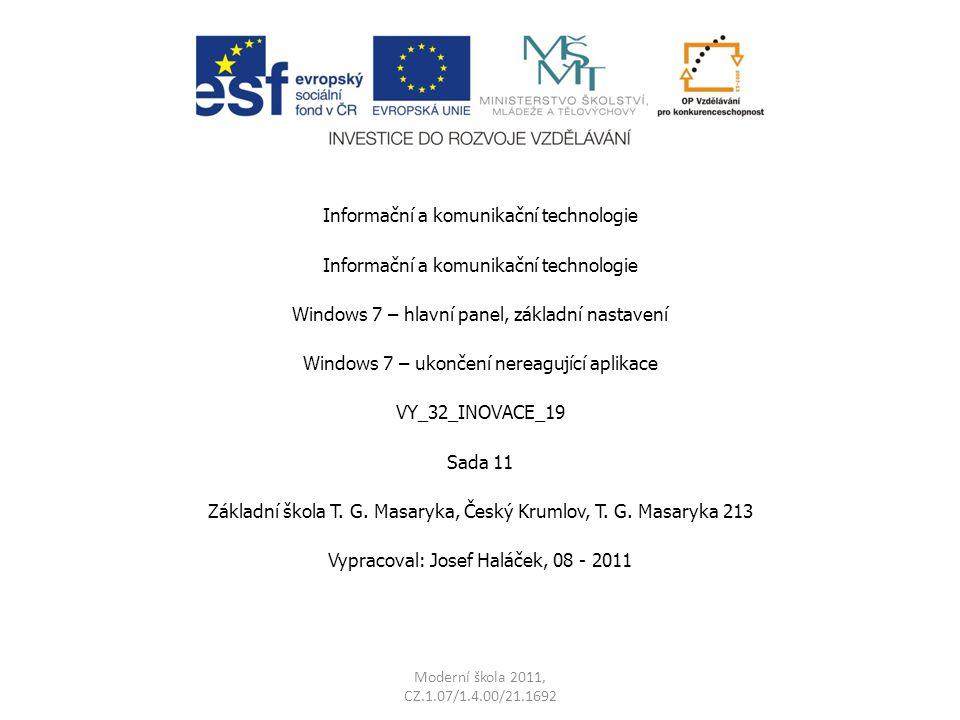 Moderní škola 2011, CZ.1.07/1.4.00/21.1692 Informační a komunikační technologie Windows 7 – hlavní panel, základní nastavení Windows 7 – ukončení nere