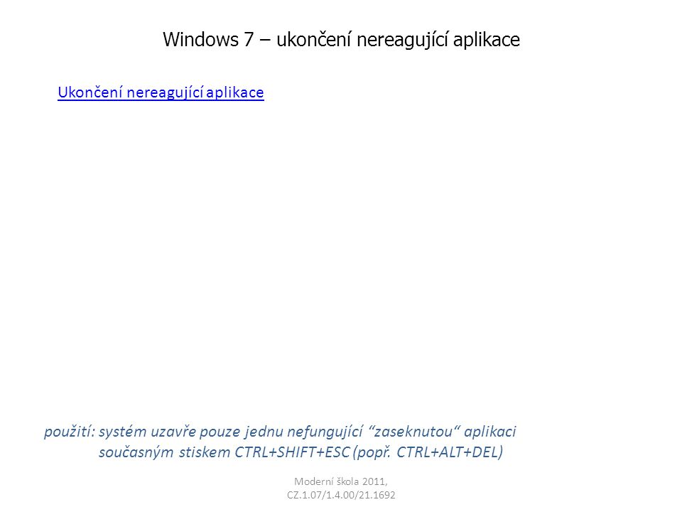 Windows 7 – ukončení nereagující aplikace použití: systém uzavře pouze jednu nefungující zaseknutou aplikaci současným stiskem CTRL+SHIFT+ESC (popř.