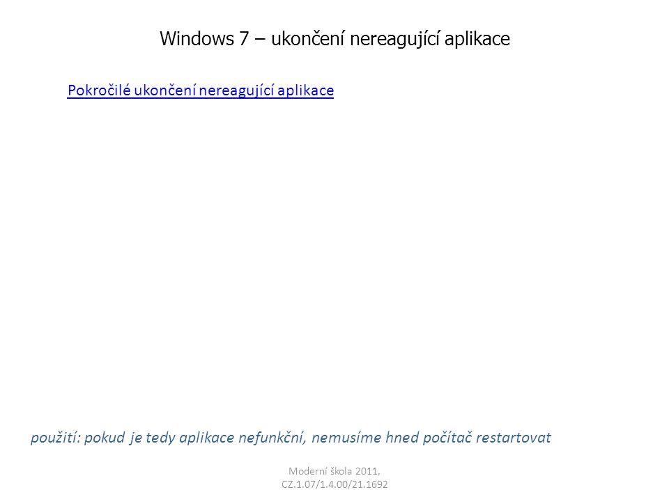 Moderní škola 2011, CZ.1.07/1.4.00/21.1692 Windows 7 – ukončení nereagující aplikace použití: pokud je tedy aplikace nefunkční, nemusíme hned počítač restartovat Pokročilé ukončení nereagující aplikace