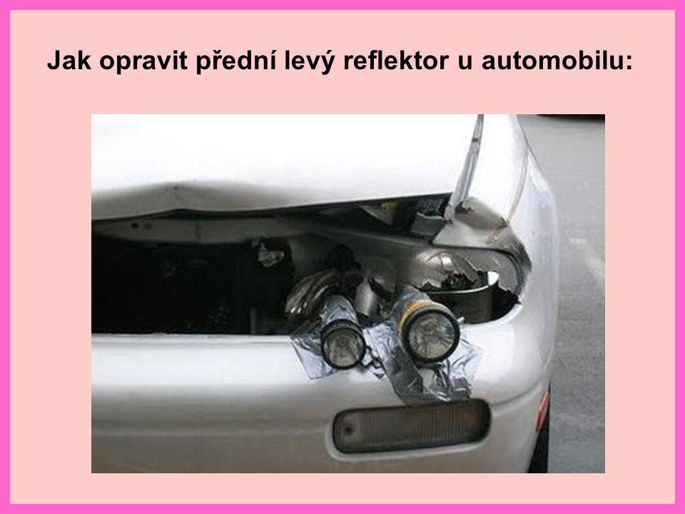 Jak opravit přední levý reflektor u automobilu: