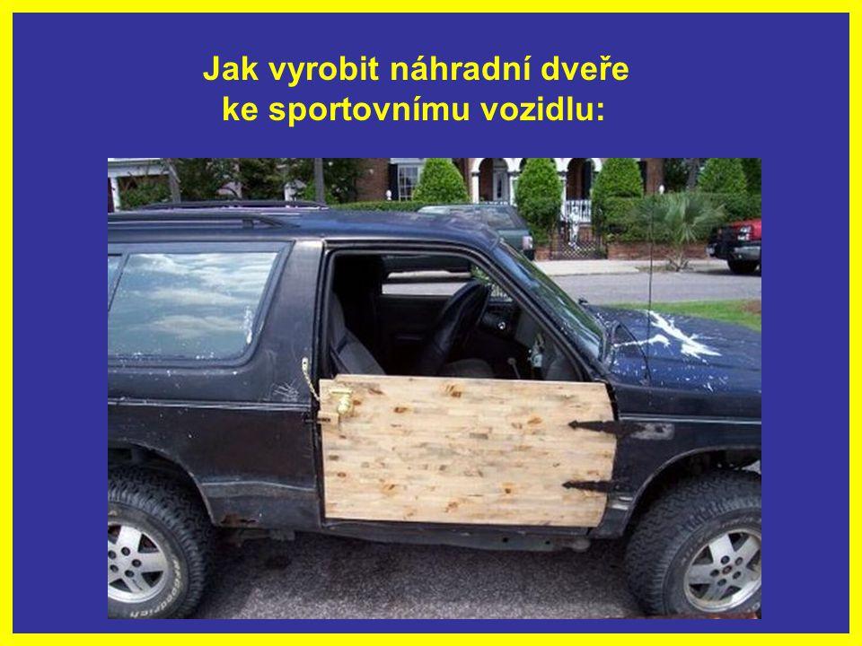 Jak vyrobit náhradní dveře ke sportovnímu vozidlu: