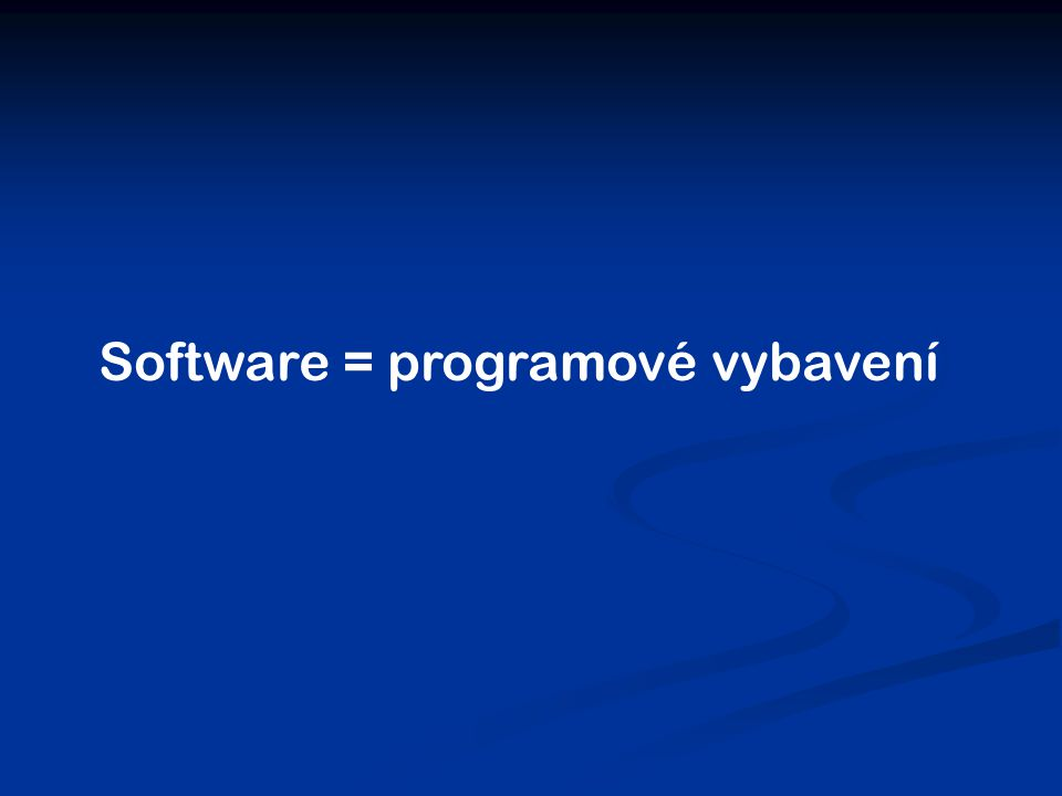 Rozdělení software Systémové programy Systémové programy Obecné uživatelské a aplikační programy Obecné uživatelské a aplikační programy Zvláštní uživatelské a aplikační programy Zvláštní uživatelské a aplikační programy