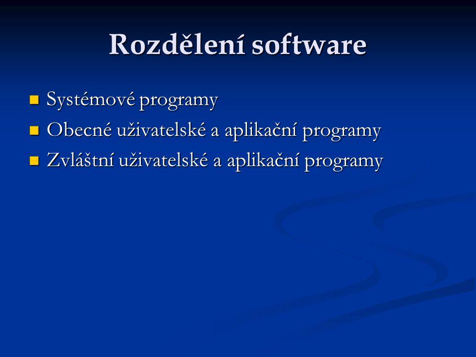 Rozdělení software Systémové programy Systémové programy Obecné uživatelské a aplikační programy Obecné uživatelské a aplikační programy Zvláštní uživ