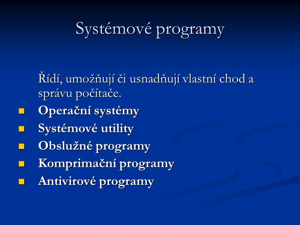 Systémové programy Řídí, umožňují či usnadňují vlastní chod a správu počítače. Operační systémy Operační systémy Systémové utility Systémové utility O