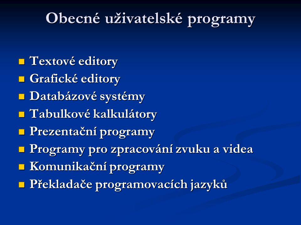 Obecné uživatelské programy Textové editory Textové editory Grafické editory Grafické editory Databázové systémy Databázové systémy Tabulkové kalkulát