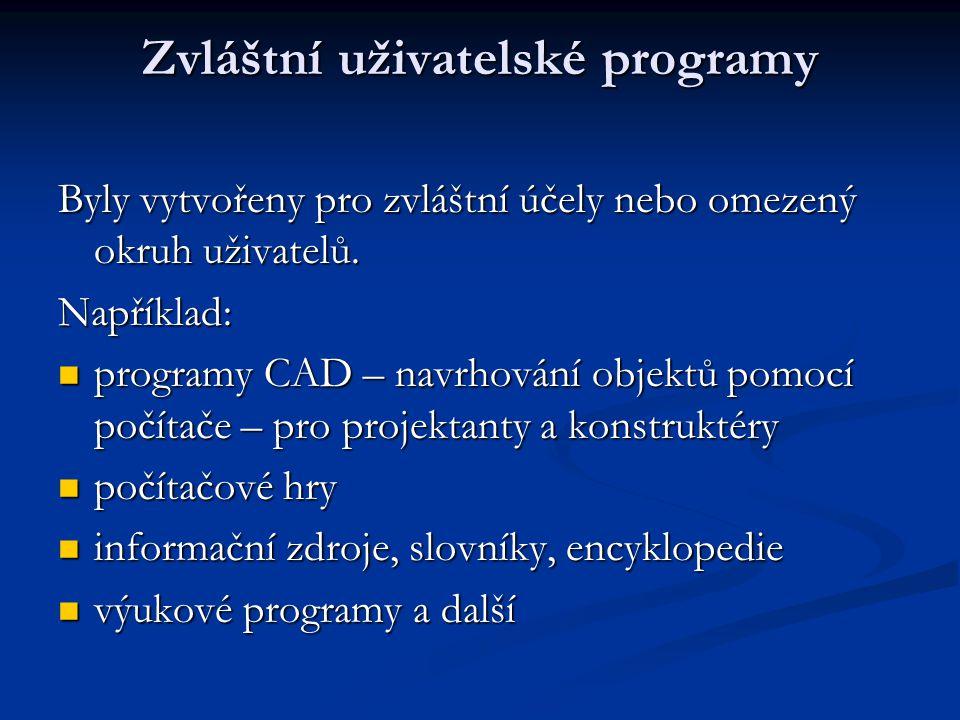 Zvláštní uživatelské programy Byly vytvořeny pro zvláštní účely nebo omezený okruh uživatelů. Například: programy CAD – navrhování objektů pomocí počí