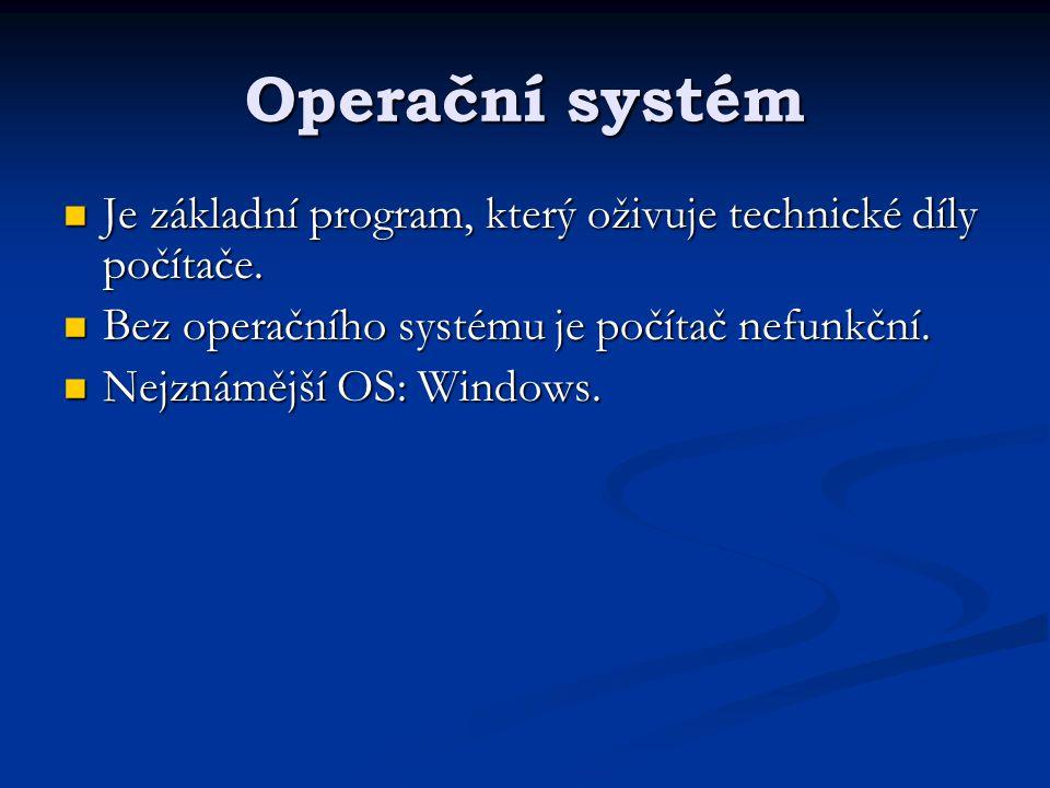 Operační systém Je základní program, který oživuje technické díly počítače. Je základní program, který oživuje technické díly počítače. Bez operačního