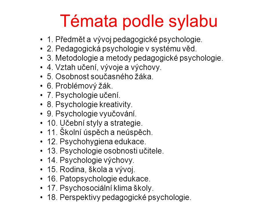 Témata podle sylabu 1. Předmět a vývoj pedagogické psychologie. 2. Pedagogická psychologie v systému věd. 3. Metodologie a metody pedagogické psycholo