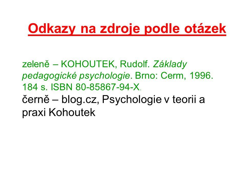 Odkazy na zdroje podle otázek zeleně – KOHOUTEK, Rudolf. Základy pedagogické psychologie. Brno: Cerm, 1996. 184 s. ISBN 80-85867-94-X. černě – blog.cz