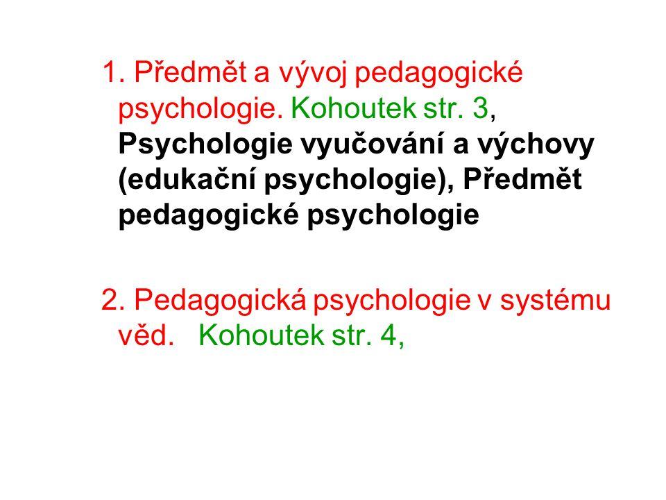 1. Předmět a vývoj pedagogické psychologie. Kohoutek str. 3, Psychologie vyučování a výchovy (edukační psychologie), Předmět pedagogické psychologie 2