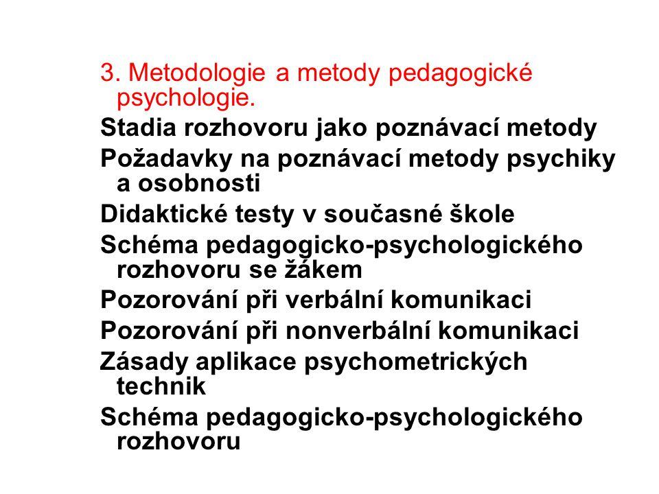 3. Metodologie a metody pedagogické psychologie. Stadia rozhovoru jako poznávací metody Požadavky na poznávací metody psychiky a osobnosti Didaktické