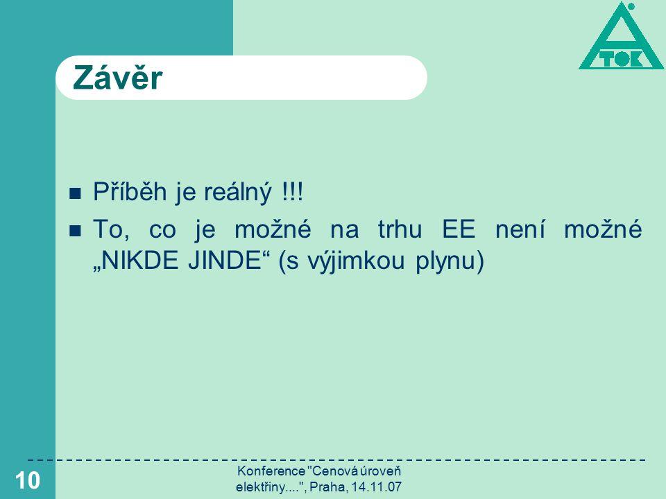 Konference Cenová úroveň elektřiny.... , Praha, 14.11.07 10 Závěr Příběh je reálný !!.