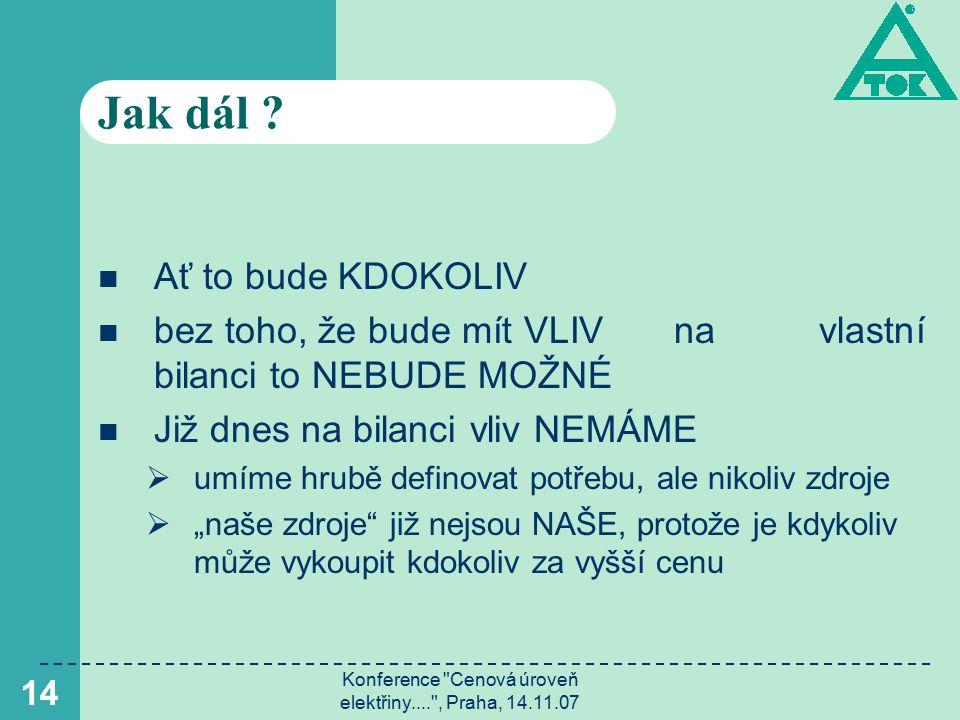 Konference Cenová úroveň elektřiny.... , Praha, 14.11.07 14 Jak dál .