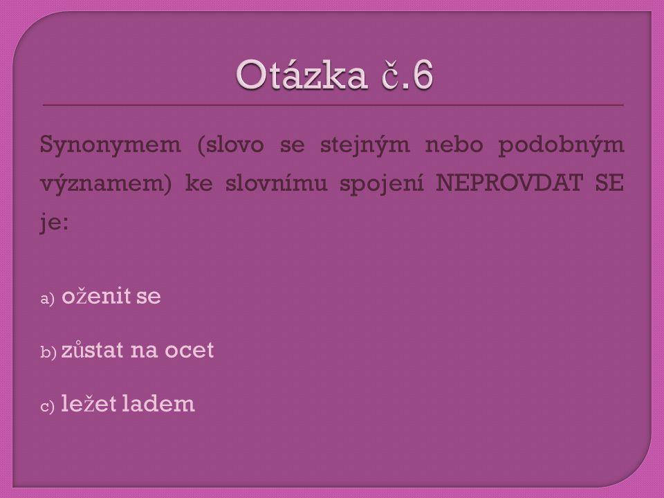 Synonymem (slovo se stejným nebo podobným významem) ke slovnímu spojení NEPROVDAT SE je: a) o ž enit se b) z ů stat na ocet c) le ž et ladem