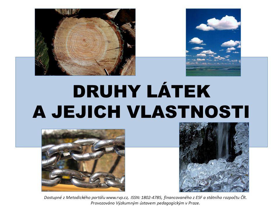 DRUHY LÁTEK A JEJICH VLASTNOSTI Dostupné z Metodického portálu www.rvp.cz, ISSN: 1802-4785, financovaného z ESF a státního rozpočtu ČR. Provozováno Vý
