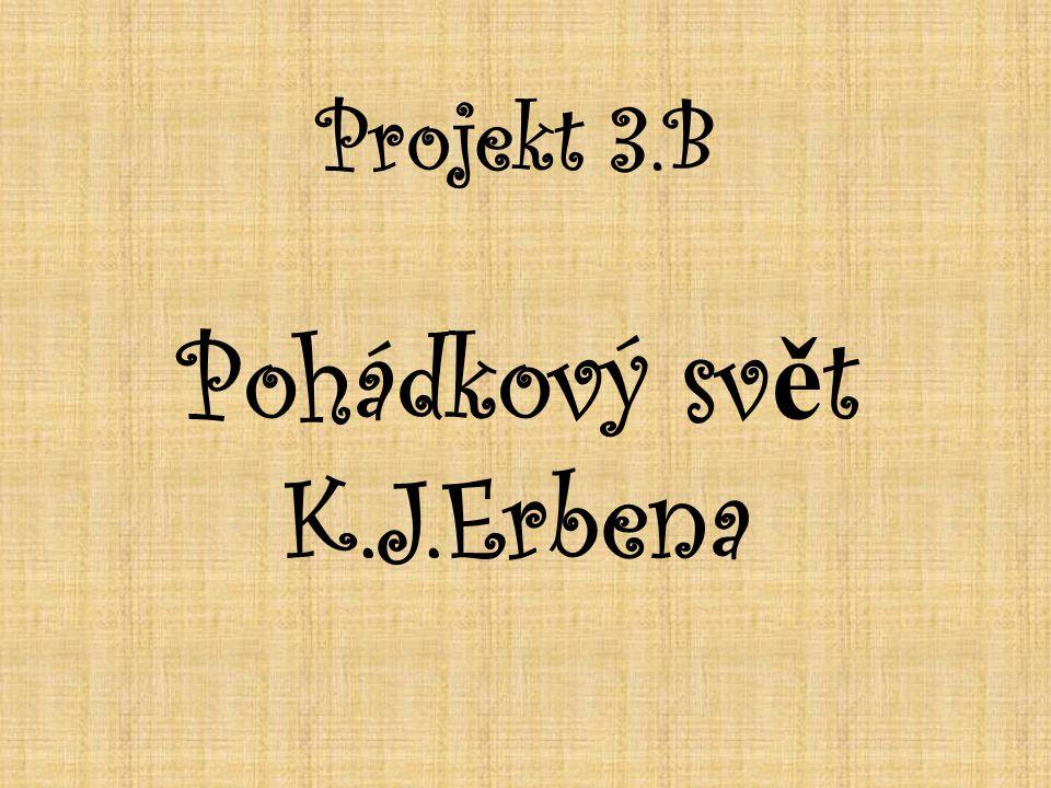 Projekt 3.B Pohádkový sv ě t K.J.Erbena