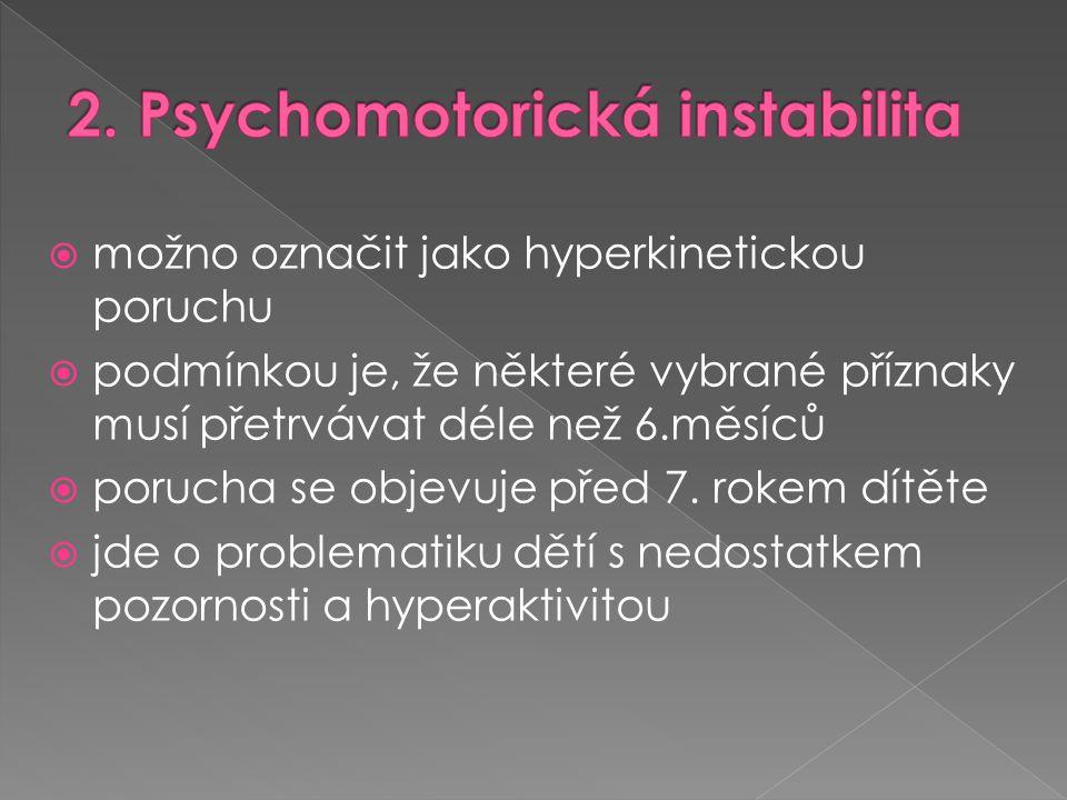  možno označit jako hyperkinetickou poruchu  podmínkou je, že některé vybrané příznaky musí přetrvávat déle než 6.měsíců  porucha se objevuje před