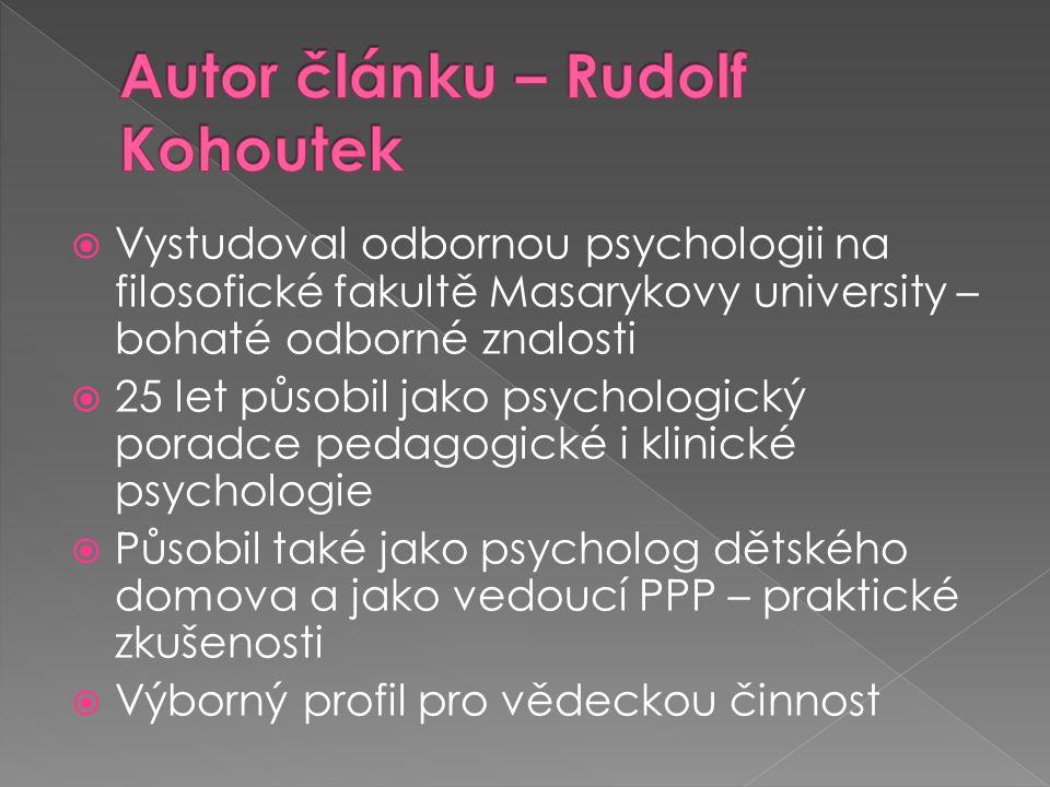  Vystudoval odbornou psychologii na filosofické fakultě Masarykovy university – bohaté odborné znalosti  25 let působil jako psychologický poradce p