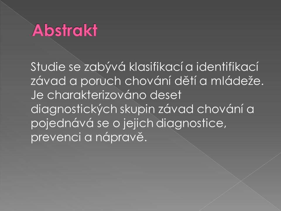 Studie se zabývá klasifikací a identifikací závad a poruch chování dětí a mládeže. Je charakterizováno deset diagnostických skupin závad chování a poj