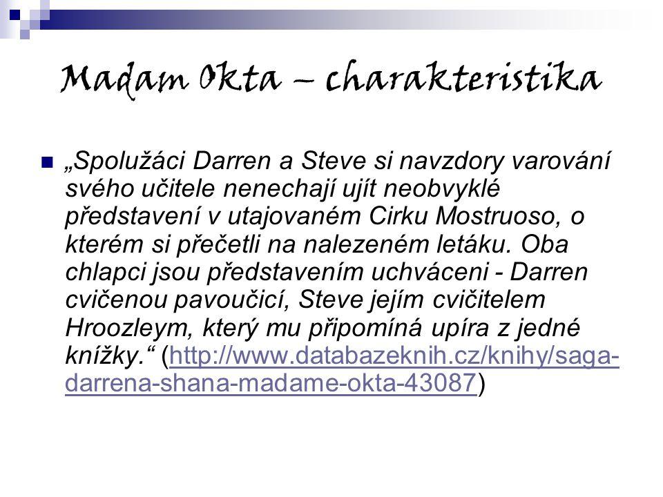 """Madam Okta – charakteristika """"Spolužáci Darren a Steve si navzdory varování svého učitele nenechají ujít neobvyklé představení v utajovaném Cirku Most"""