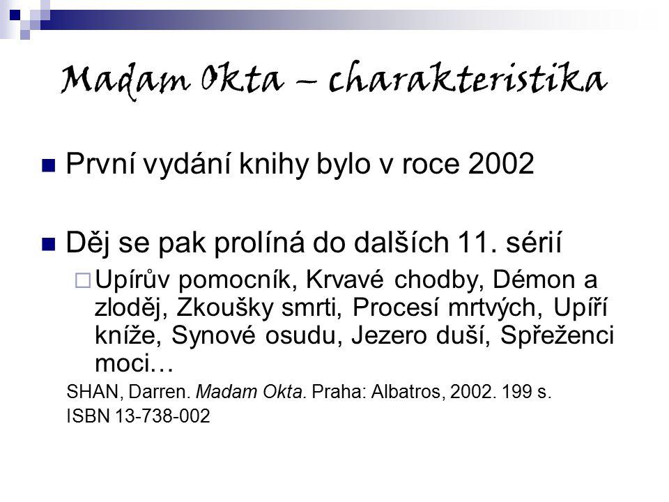 Madam Okta – charakteristika První vydání knihy bylo v roce 2002 Děj se pak prolíná do dalších 11. sérií  Upírův pomocník, Krvavé chodby, Démon a zlo