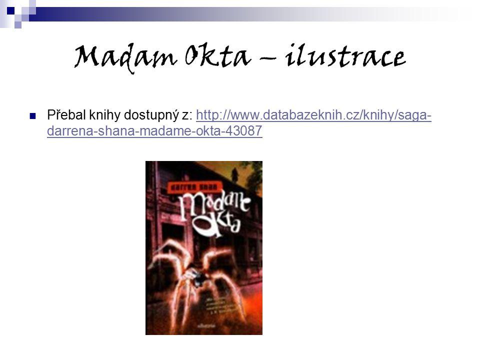 Madam Okta – ilustrace Přebal knihy dostupný z: http://www.databazeknih.cz/knihy/saga- darrena-shana-madame-okta-43087http://www.databazeknih.cz/knihy