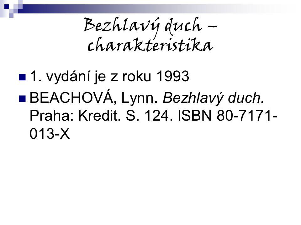 Bezhlavý duch – charakteristika 1. vydání je z roku 1993 BEACHOVÁ, Lynn. Bezhlavý duch. Praha: Kredit. S. 124. ISBN 80-7171- 013-X