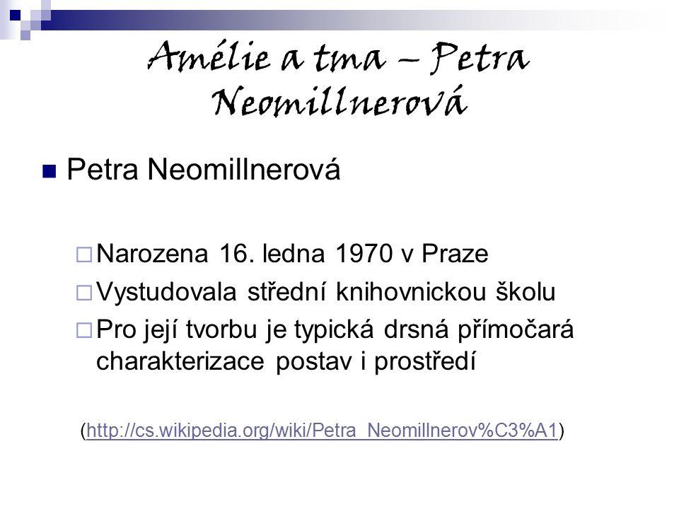Amélie a tma – Petra Neomillnerová Petra Neomillnerová  Narozena 16. ledna 1970 v Praze  Vystudovala střední knihovnickou školu  Pro její tvorbu je