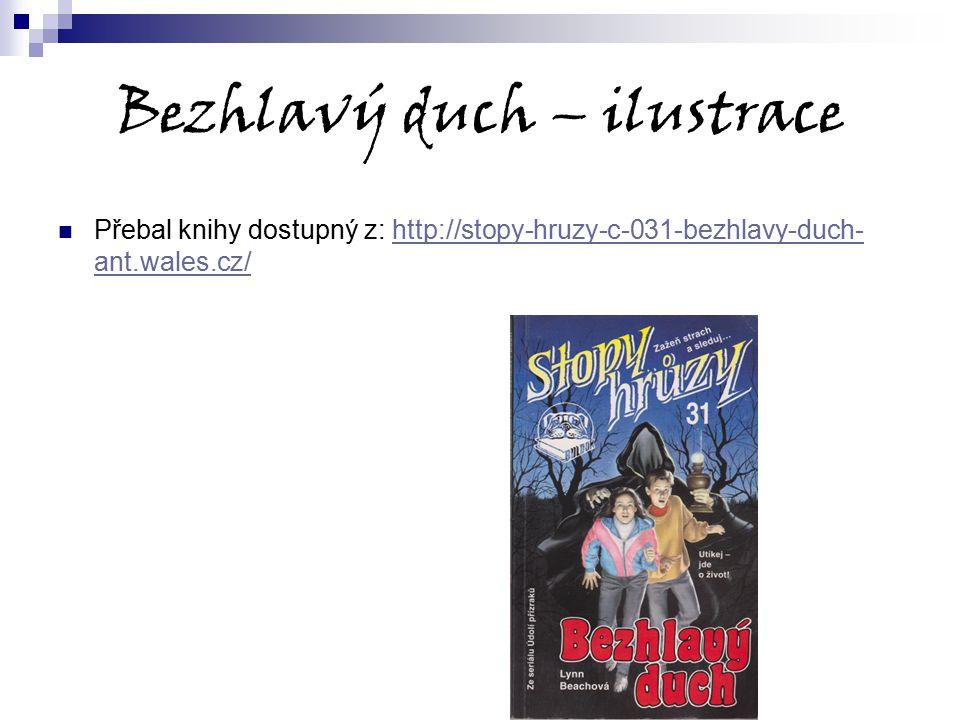 Bezhlavý duch – ilustrace Přebal knihy dostupný z: http://stopy-hruzy-c-031-bezhlavy-duch- ant.wales.cz/http://stopy-hruzy-c-031-bezhlavy-duch- ant.wa