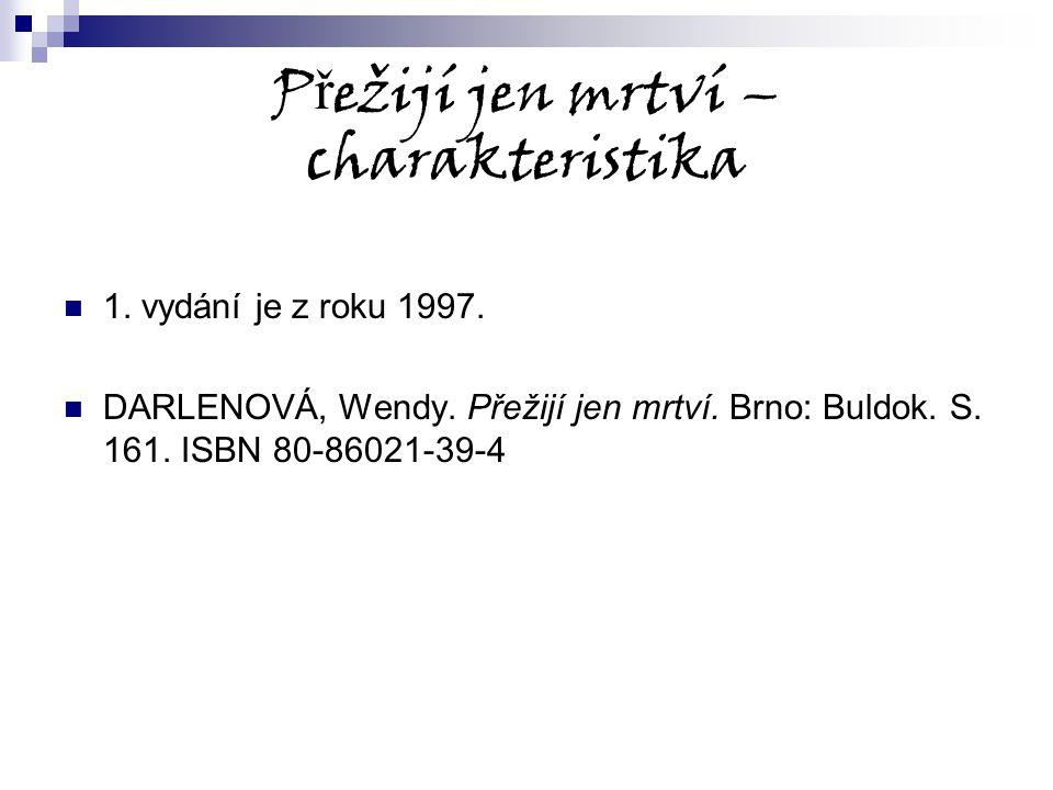 P ř ežijí jen mrtví – charakteristika 1. vydání je z roku 1997. DARLENOVÁ, Wendy. Přežijí jen mrtví. Brno: Buldok. S. 161. ISBN 80-86021-39-4