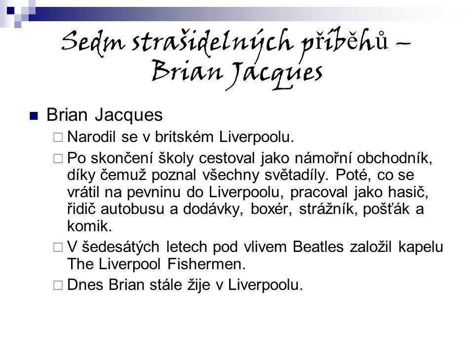 Sedm strašidelných p ř íb ě h ů – Brian Jacques Brian Jacques  Narodil se v britském Liverpoolu.  Po skončení školy cestoval jako námořní obchodník,