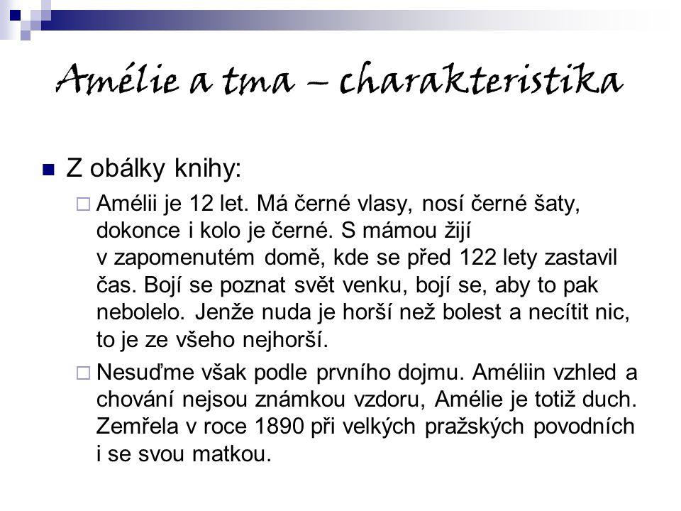 Amélie a tma – charakteristika Z obálky knihy:  Amélii je 12 let. Má černé vlasy, nosí černé šaty, dokonce i kolo je černé. S mámou žijí v zapomenuté