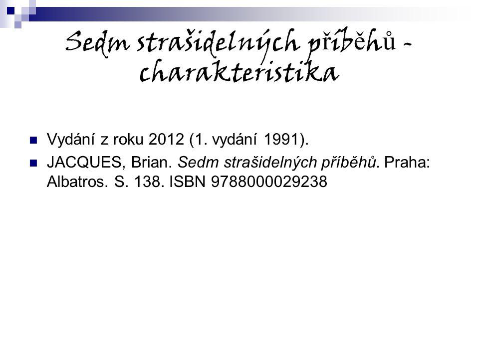 Sedm strašidelných p ř íb ě h ů - charakteristika Vydání z roku 2012 (1. vydání 1991). JACQUES, Brian. Sedm strašidelných příběhů. Praha: Albatros. S.