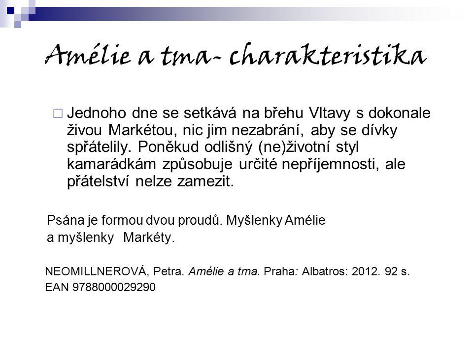 Amélie a tma- charakteristika  Jednoho dne se setkává na břehu Vltavy s dokonale živou Markétou, nic jim nezabrání, aby se dívky spřátelily. Poněkud