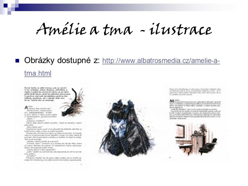 Amélie a tma - ilustrace Obrázky dostupné z: http://www.albatrosmedia.cz/amelie-a- tma.html http://www.albatrosmedia.cz/amelie-a- tma.html
