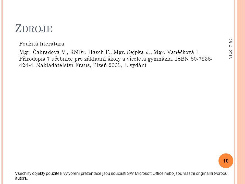 Z DROJE Použitá literatura Mgr. Čabradová V., RNDr. Hasch F., Mgr. Sejpka J., Mgr. Vaněčková I. Přírodopis 7 učebnice pro základní školy a víceletá gy