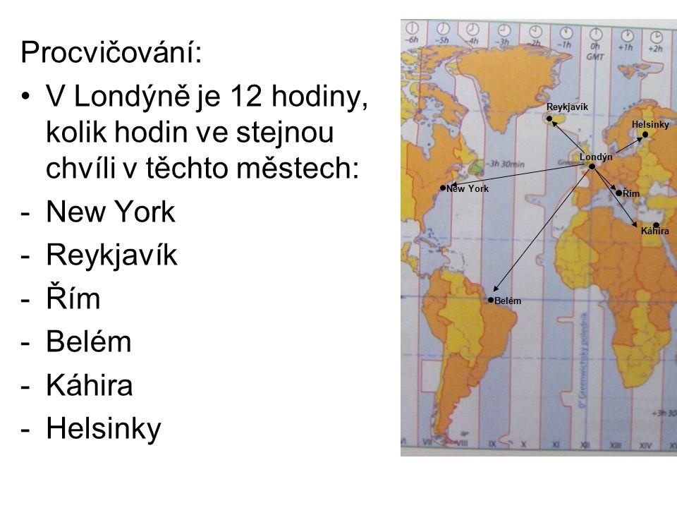 Řešení: V Londýně je 12 hodiny, kolik hodin ve stejnou chvíli v těchto městech: -New York = 7 hodin -Reykjavík = 12 hodin -Řím = 13 hodin -Belém = 9 hodin -Káhira = 14 hodin -Helsinky = 14 hodin New York (-5 hodin) Belém (-3 hodiny) Londýn Řím (+1 hodina) Káhira (+ 2 hod.) Helsinky (+2 hod.) Reykjavík (stejné časové pásmo)