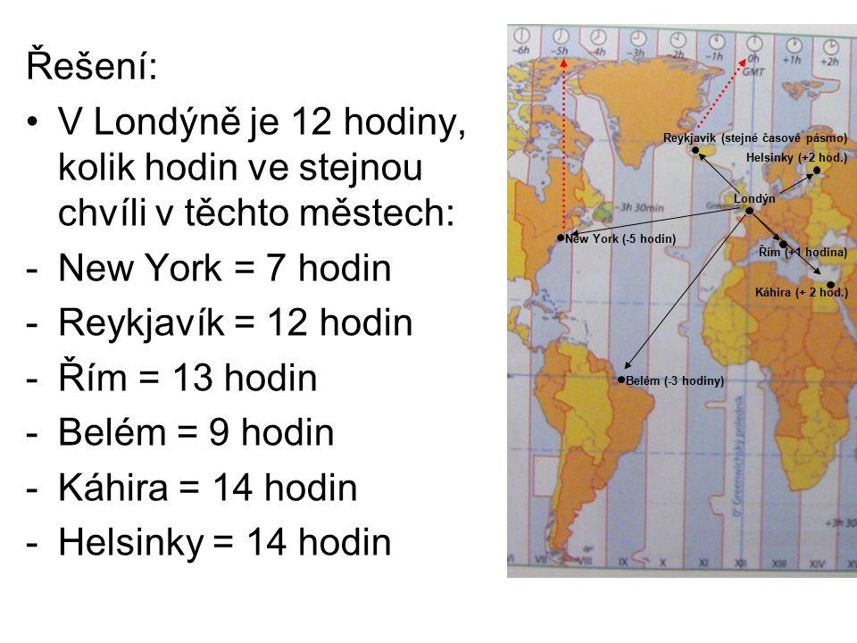 Řešení: V Londýně je 12 hodiny, kolik hodin ve stejnou chvíli v těchto městech: -New York = 7 hodin -Reykjavík = 12 hodin -Řím = 13 hodin -Belém = 9 h