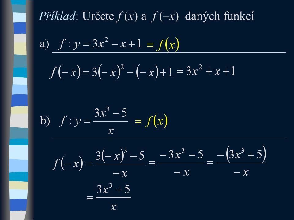 Příklad: Určete f (x) a f (–x) daných funkcí