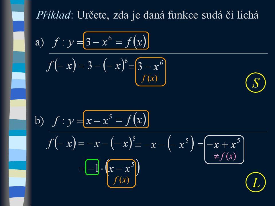 Příklad: Určete, zda je daná funkce sudá či lichá f (x)  f (x) f (x)