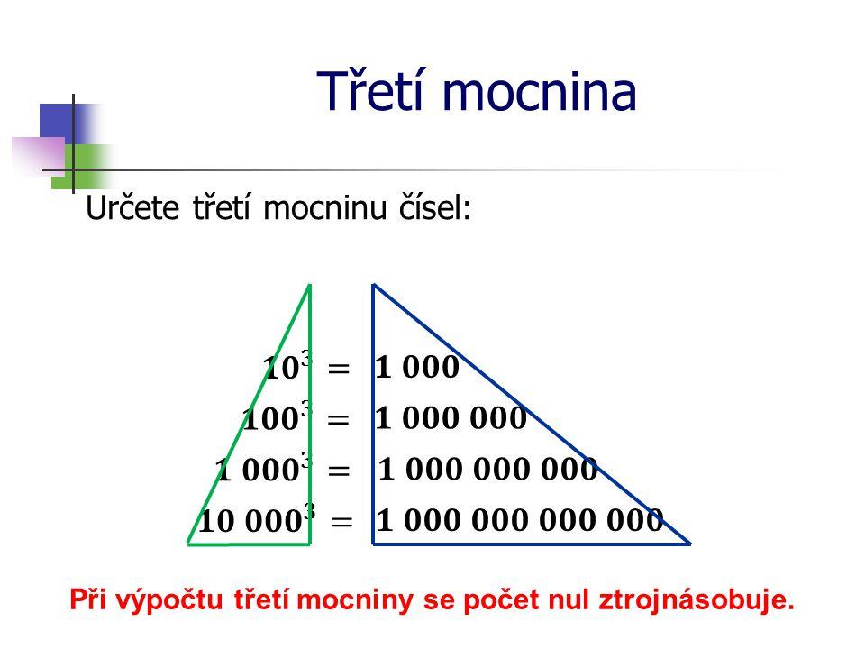 Třetí mocnina Určete třetí mocninu čísel: Při výpočtu třetí mocniny se počet nul ztrojnásobuje.