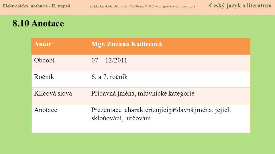 Elektronická učebnice - II. stupeň Základní škola Děčín VI, Na Stráni 879/2 – příspěvková organizace Český jazyk a literatura 8.10 Anotace AutorMgr. Z